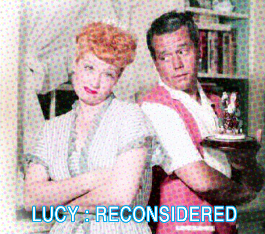 Lucille Ball / Lucy Reconsidered