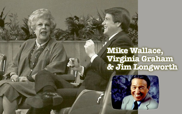 Mike Wallace, Virgginia Graham, & Jim Longworth