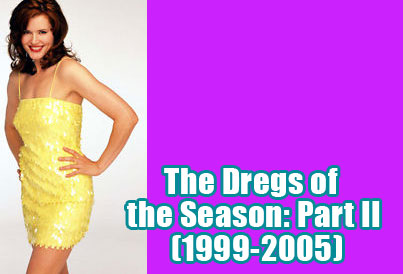Dregs of the season 1999-2005